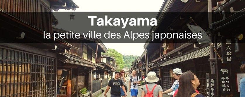 Takayama la petite ville des alpes japonaises